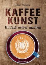 Kaffeekunst - einfach selber machen - mit 450 farbigen Schritt-für-Schritt-Fotos