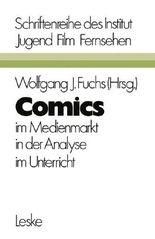 Comics im Medienmarkt, in der Analyse, im Unterricht
