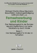 Fernsehwerbung und Kinder. Das Werbeangebot in der Bundesrepublik Deutschland und dessen Verarbeitung durch Kinder / Fernsehwerbung und Kinder