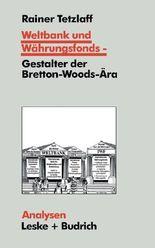Weltbank und Währungsfonds, Gestalter der Bretton-Woods-Ära