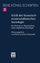 René König - Schriften. Ausgabe letzter Hand in 20 Bänden / Kritik der historisch-existentialistischen Soziologie
