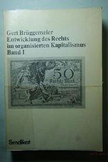 Entwicklung des Rechts im organisierten Kapitalismus I. Von der Gründerzeit bis zur Weimarer Republik. Materialien zum Wirtschaftsrecht