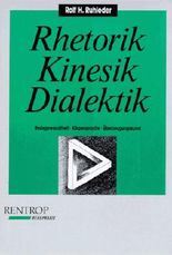 Rhetorik, Kinesik, Dialektik. Redegewandtheit, Körpersprache, Überzeugungskunst