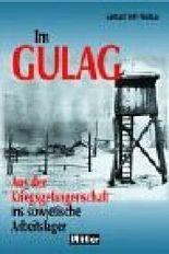Im Gulag: aus der Kriegsgefangenschaft ins sowjetische Arbeitslager