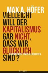 Vielleicht will der Kapitalismus gar nicht, dass wir glücklich sind?