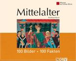 Mittelalter: 100 Bilder - 100 Fakten: Wissen auf einen Blick: 100 Bilder, 100 Fakten