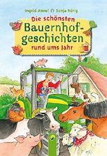 Die schönsten Bauernhofgeschichten rund ums Jahr: Pferde, Kühe, Hunde, Katzen, Hühner und viele weitere Bauernhoftiere und ihr Leben auf dem Bauernhof