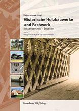 Historische Holzbauwerke und Fachwerk. Instandsetzen - Erhalten. Tl.2