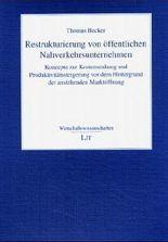 Restrukturierung von öffentlichen Nahverkehrsunternehmen: Konzepte zur Kostensenkung und Produktivitätssteigerung vor dem Hintergrund der anstehenden Marktöffnung