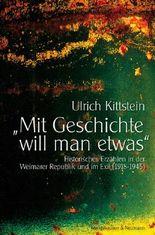 """""""Mit Geschichte will man etwas"""": Historisches Erzählen in der Weimarer Republik und im Exil (1918-1945)"""