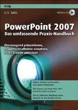 PowerPoint 2007 - Das umfassende Praxis-Handbuch: Überzeugend präsentieren, PowerPoint effektiv einsetzen, Ideen kreativ umsetzen