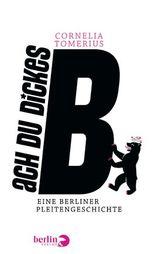Ach du dickes B: Eine Berliner Pleitengeschichte