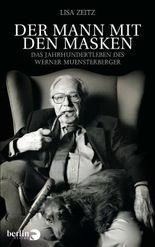 Der Mann mit den Masken: Das Jahrhundertleben des Werner Münsterberger