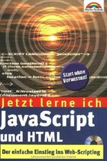Jetzt lerne ich JavaScript und HTML . Der einfache Einstieg ins Web-Scripting