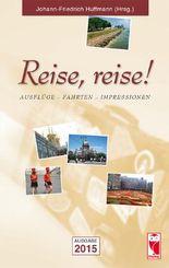 Reise, reise! Ausflüge – Fahrten – Impressionen. Ausgabe 2015