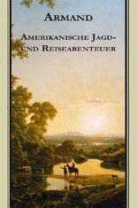 Armands Werke / Amerikanische Jagd- und Reiseabenteuer