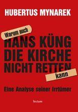 Warum auch Hans Küng die Kirche nicht retten kann: Eine Analyse seiner Irrtümer