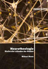 Neurotheologie: Hirnforscher erkunden den Glauben (Wissenschaftliche Beiträge aus dem Tectum Verlag)