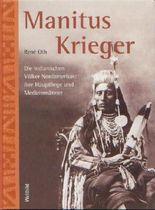 Manitus Krieger - Die indianischen Völker Nordamerikas: ihre Häuptlinge und Medizinmänner