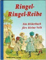 Ringel-Ringel-Reige Ein Bilderbuch fürs kleine Volk