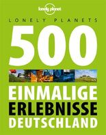 Lonely Planets 500 Einmalige Erlebnisse Deutschland