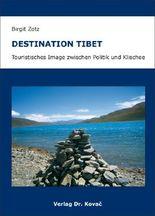 Destination Tibet – Touristisches Image zwischen Politik und Klischee