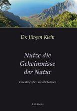 Nutze die Geheimnisse der Natur: Eine Biografie zum Nachahmen