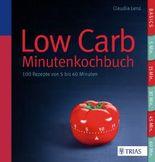 Low Carb - Das Minutenkochbuch: 100 Rezepte von 5 bis 60 Minuten