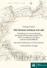 Die Heimat nehmen wir mit - 5. überarbeitete Auflage: Ein Beitrag zur Auswanderung Salzburger Protestanten im Jahr 1732, ihrer Ansiedlung in Ostpreußen und der Vertreibung 1944/45