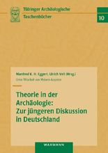 Theorie in der Archäologie: Zur jüngeren Diskussion in Deutschland