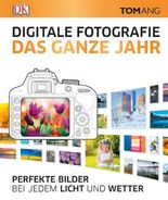Digitale Fotografie. Das ganze Jahr
