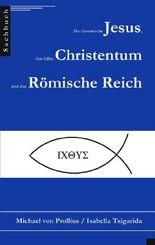 Der historische Jesus, das frühe Christentum und das Römische Reich