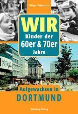 Wir Kinder der 60er & 70er Jahre - Aufgewachsen in Dortmund