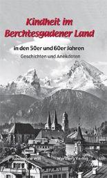 Kindheit im Berchtesgadener Land in den 50er und 60er Jahren - Geschichten und Anekdoten