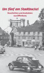 Um fünf am Stadtbuckel - Geschichten und Anekdoten aus Offenburg
