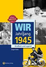 Wir vom Jahrgang 1945 - Kindheit und Jugend