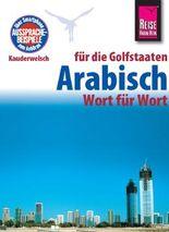 Reise Know-How Sprachführer Arabisch für die Golfstaaten - Wort für Wort. Für Dubai / Vereinigte Arabische Emirate, Kuwait, Bahrain, Katar, Saudi-Arabien.