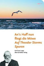 Ans Haff nun fliegt die Möwe. Auf Theodor Storms Spuren