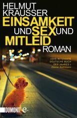 Einsamkeit und Sex und Mitleid: Roman