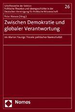Zwischen Demokratie und globaler Verantwortung: Iris Marion Youngs Theorie politischer Normativität