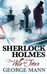 Sherlock Holmes: Der Wille des Toten: Ein Sherlock Holmes Roman