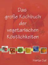 Das grosse Kochbuch der vegetarischen Köstlichkeiten