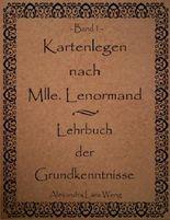 Kartenlegen nach Mlle. Lenormand - Lehrbuch der Grundkenntnisse