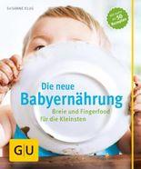 Die neue Babyernährung: Breie und Fingerfood für die Kleinsten (Partnerschaft & Familie)