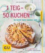 1 Teig - 50 Kuchen - neue Rezepte: So leicht kann backen sein (GU Küchenratgeber Relaunch ab 2013)