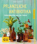 Pflanzliche Antibiotika: Geheimwaffen aus der Natur (Alternativheilkunde)