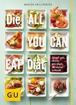 Die All-you-can-eat-Diät: Immer satt, immer glücklich, für immer schlank (Körper, Geist & Seele)