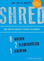 SHRED - Die Erfolgsdiät ohne Hungern: 6 Wochen, 2 Kleidergrößen, 1 Sensation (Einzeltitel)