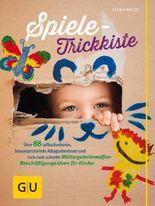 Spiele-Trickkiste: 88 luftballonbunte, brauseprickelnde Alltagsabenteuer und ruck-zuck-schnelle Müttergeheimwaffen-Beschäftigungsideen für Kinder (Partnerschaft & Familie)
