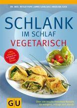 Schlank im Schlaf vegetarisch: Über 100 Insulin-Trennkost-Rezepte für morgens, mittags und abends (Kochen & Verwöhnen)